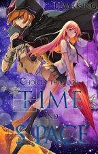 Book 4. Choices through time and space. by Lumaking7