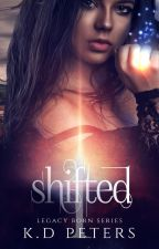 Shifted (Book 1 in the Legacy Born Series) #wattys2021 by kdpeters