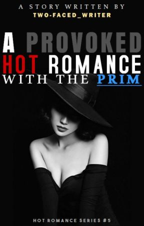 HRS5: A Provoked Hot Romance with the Prim by Two-faced_writer