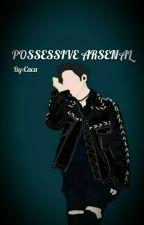 POSSESSIVE ARSENAL oleh Caca_781