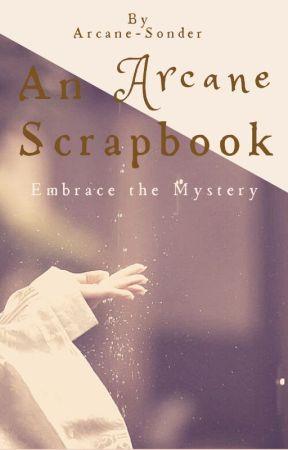 An Arcane Scrapbook Collection by Arcane-Sonder