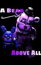 ~𝐀 𝐁𝐞𝐚𝐫 𝐀𝐛𝐨𝐯𝐞 𝑨𝒍𝒍~ (Funtime Freddy x Reader) by FuntimeFreddySIMP