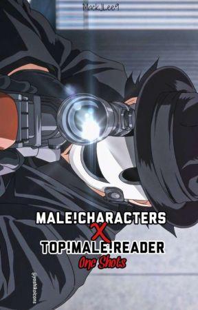 Male Characters x Seme!Male!Reader |One Shots| by MackJLee9