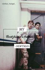 My best friend's brother | Newtmas au by minhos_hairgel_