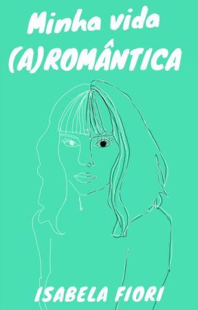 Minha vida (a) romântica by itsisabelafiori