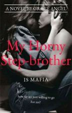 My Horny Step-brother Is Mafia by LucifersOnlyBride