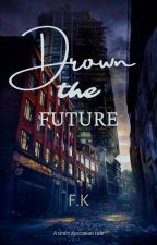 Drown the future by fxheemx_j4