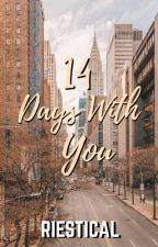 14 Days With You(SELF-PUBLISHED)  by riestical