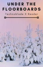 Under The Floorboards(Technoblade X Reader) by CrunchyLittleLettuce