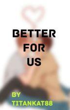 Better for Us (A Destiel Fanfic) by Titankat88