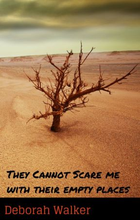 They Cannot Scare Me with Their Empty Spaces by DeborahWalker7