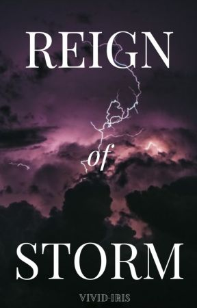 REIGN OF STORM | reign series # 1 by vivid-iris