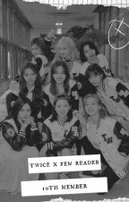 TWICE x Female Reader: 10th member by m00once