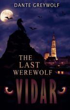 The Last Werewolf (Vidar #1)   ONC2021 Grand Winner by Dante_Greywolf