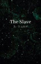 The Slave | T.M.R by Tom_Riddleslut