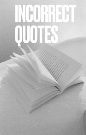 「incorrect quotes」 by cyathrol