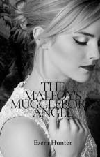 The Malfoy's Muggleborn Angel by ScarletRose2844