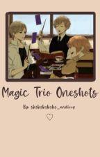 Magic Trio Oneshots by sksksksksks_andioop