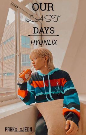 ➹ Our Last Days | HyunLix ♡⃕  . by PARKx_xJEON
