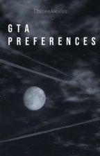 GTA Preferences  by chloe12801