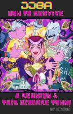 JJBA  ♥ How to survive a Reunion & This Bizarre Town! ♥ by Fancybunnynii