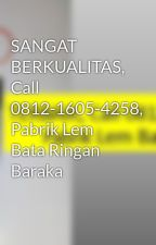 SANGAT BERKUALITAS, Call 0812-1605-4258, Pabrik Lem Bata Ringan Baraka by PabrikLemBataRingan