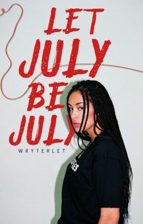 Let July Be July   ONC 2021 by wryterlet