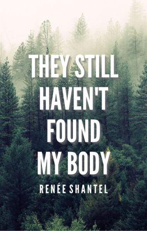 They Still Haven't Found My Body by ReneeShantel