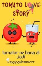 Tomato Love Story (Tamatar n bana di Jodi)  by dayyyyydreamerrr
