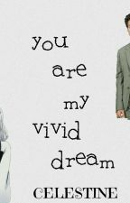 You're My Vivid Dream (ON GOING) by alxaa25