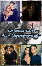 """Watching Clips From """"Shadowhunters"""" by NephalemGirl"""