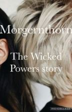 The Wicked Powers || Morgernthorn by H0neyBees1608