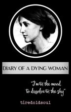 Diary of a Dying Woman  by tiredoldsoul