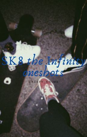 SK8 the Infinity x reader oneshots by Creepy_Xnime