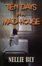 10 Days In a Mad-House [COMPLETED] by ChaMaeLapira