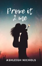 Prove it 2 me by Nicholsa06
