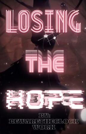 Losing The Hope by BewareTheClockWork