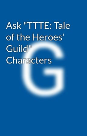 "Ask ""TTTE: Tale of the Heroes' Guild"" Characters by GabiMcClurkin"