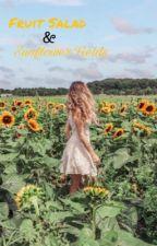 Fruit Salad and Sunflower Fields by secretuser8292