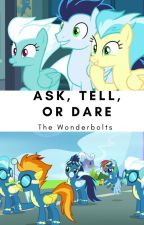 Ask, Tell, Or Dare The Wonderbolts. by AwesomeWonderbolts