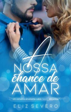 A Nossa Chance de Amar by amoromance123