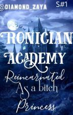 Reincarnated As A Bitch Princess(ronician Academy#1) by diamond_zaya