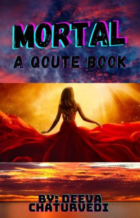 Mortal | A Qoute Book by DogLovingfeminist