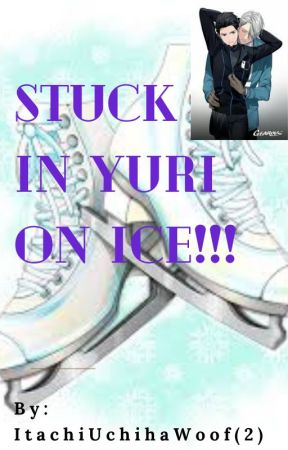 Stuck in Yuri on ice!!! by ItachiUchihawoof