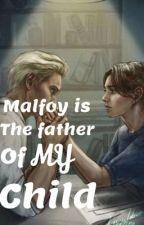 Malfoy is the father of MY child (dramione fanfic) by DracosManewhore