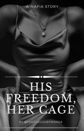 His Freedom, Her Cage by FoggyCloudyWords