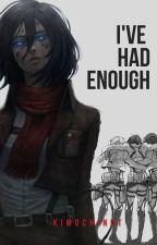 I've Had Enough (Attack on Titan - Mikasa) by kimochinut