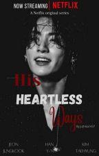 His heartless ways [ Jeon Jungkook FF X Taehyung FF]✓ by juthika1437