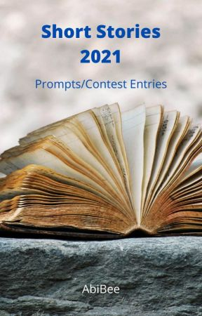 Short Stories 2021 (Prompts/Contest Entries) by AbiBee