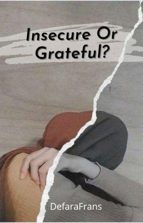 Insecure Or Grateful? by DefaraFrans